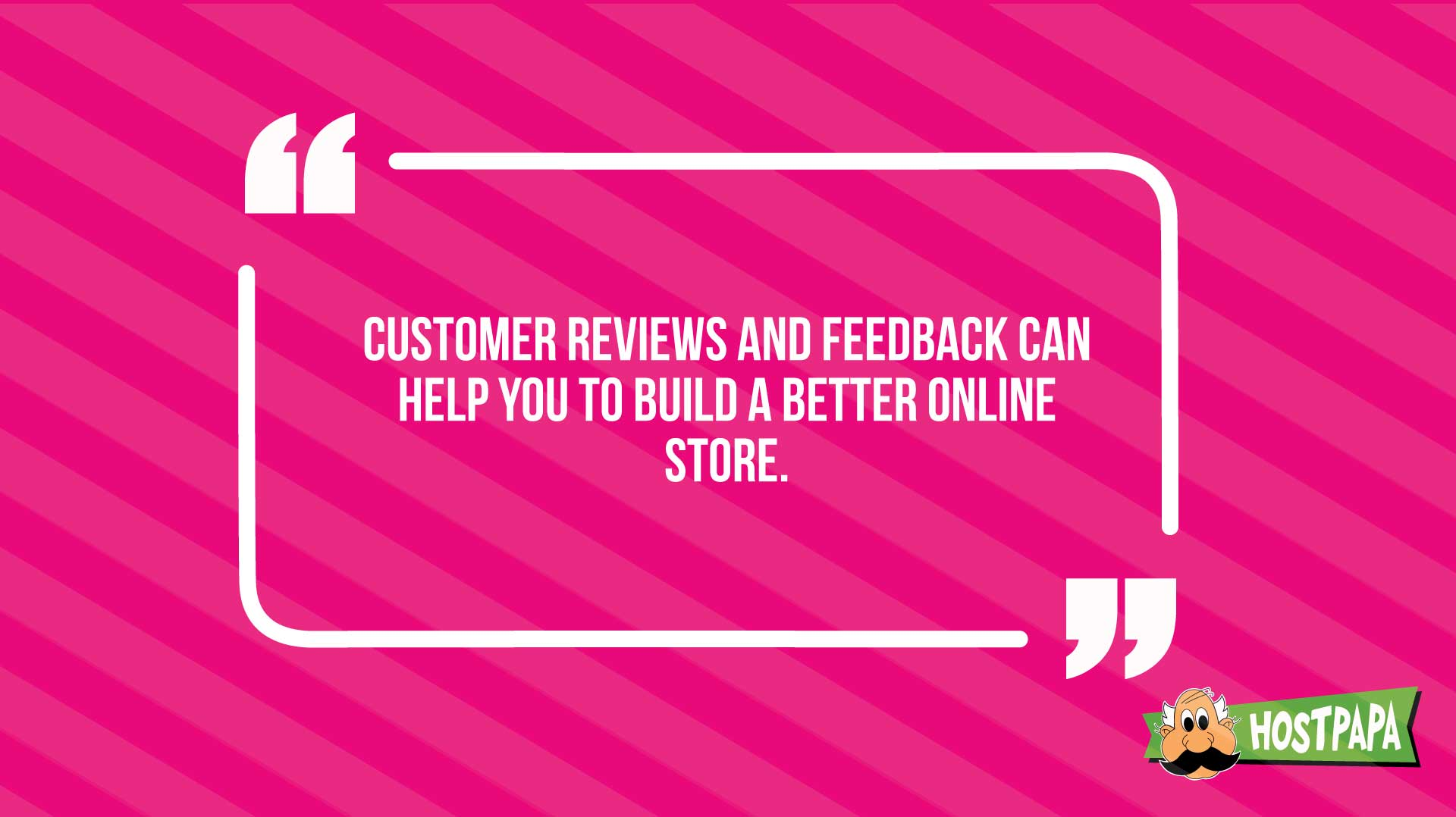 Customer reviews can help you to build a better online store