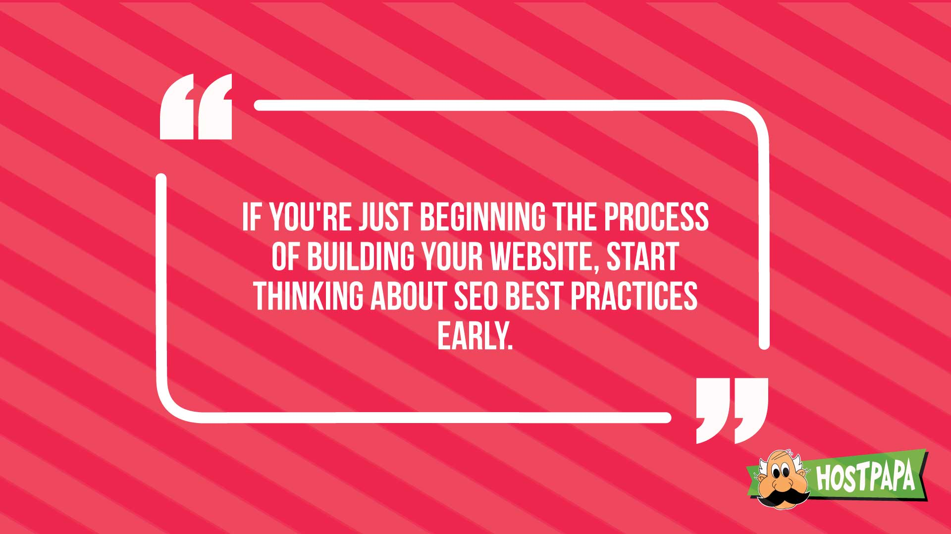 If you are beginning your website, think about seo best practices