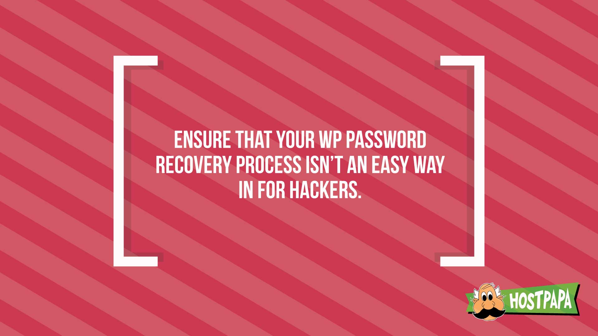Ensure that your WP password recovery process isn't an easy way in for hackers