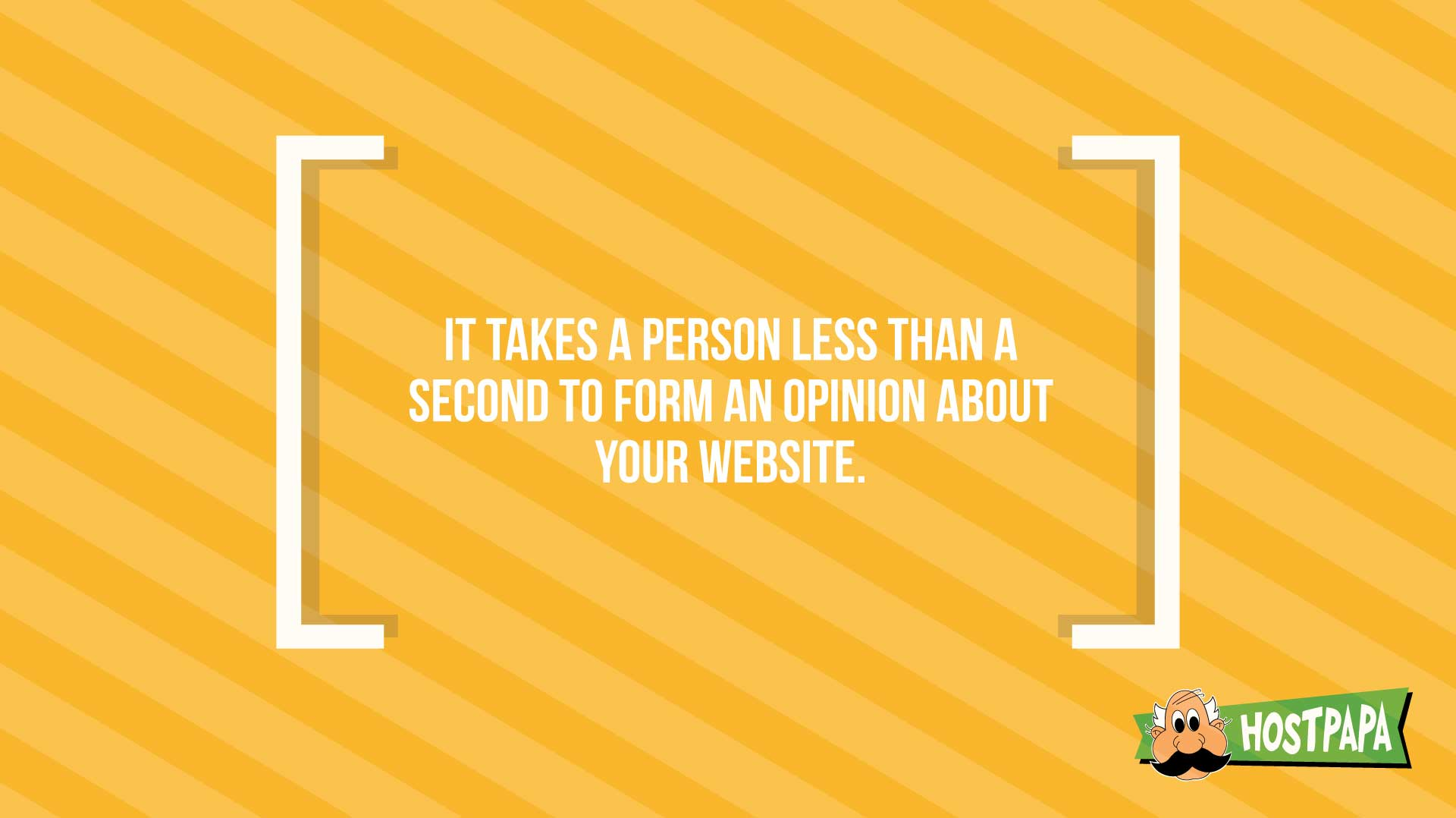 It takes a person less than a second to form an opinion about your website