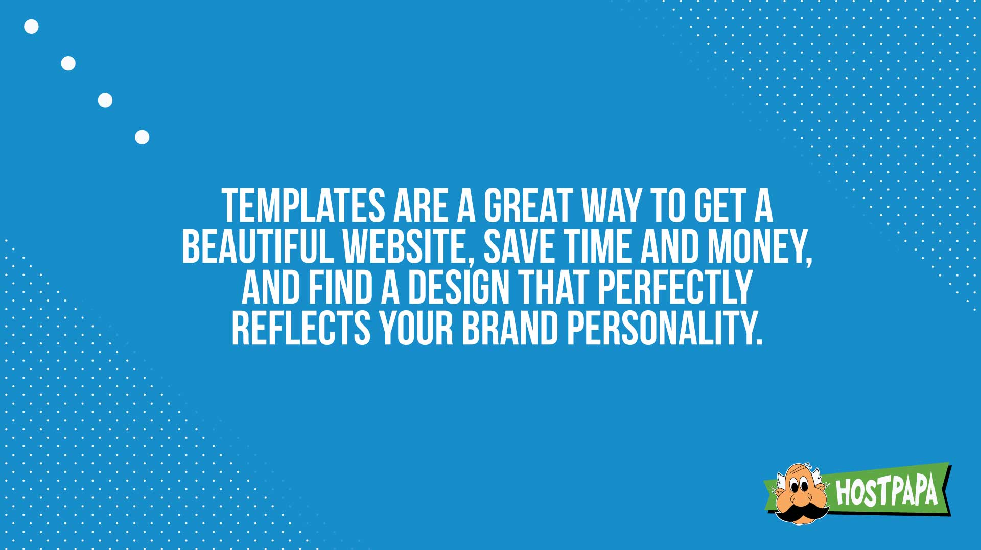 Templates area great way to get a great website