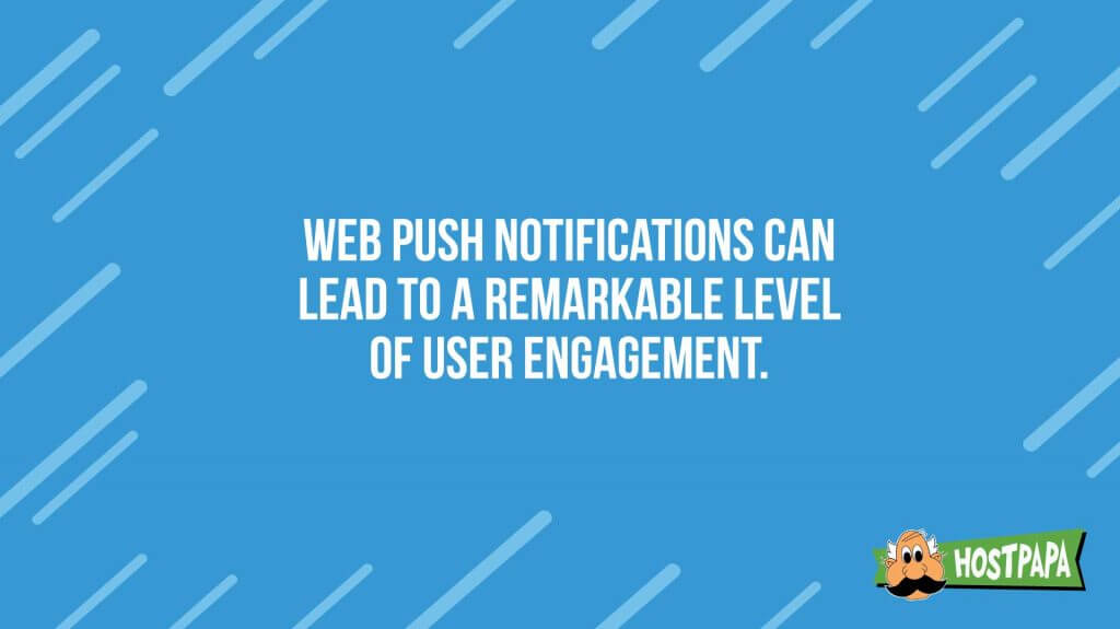 Web push notifications can lead to a remarkable level of user engagement