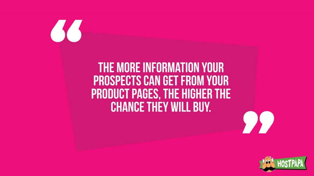 The more information your prospects can get from your product pages, the higher the chance they will buy