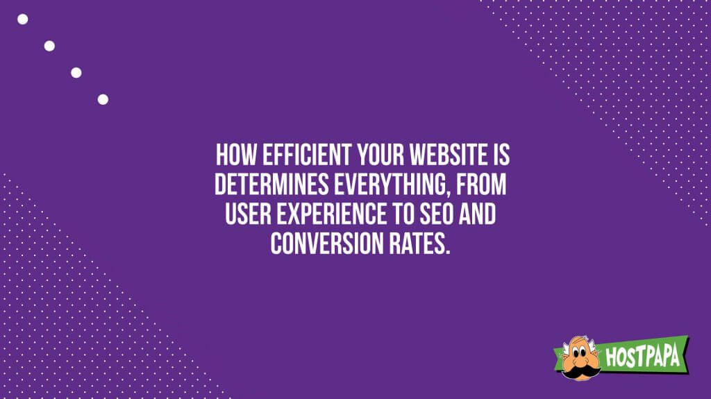 How efficient your website is determines everything from user experience to seo and conversion rates