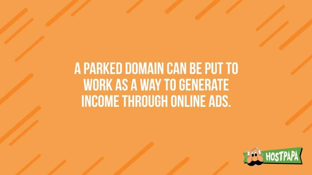 A parked domain can be put to work as a way to generate income through online ads