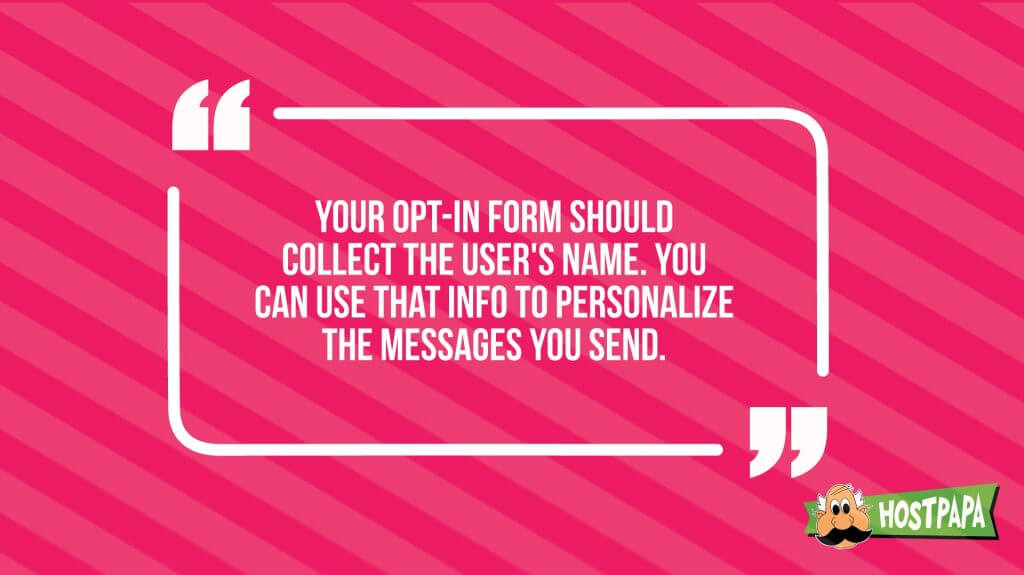 Your opt-in form should collect the user's name you can use that info to personalize the messages you send